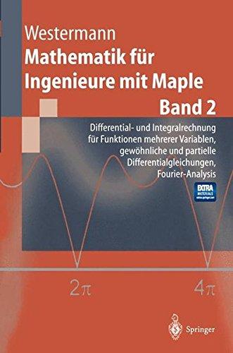 mathematik-fr-ingenieure-mit-maple-band-2-differential-und-integralrechnung-fr-funktionen-mehrerer-variablen-gewhnliche-und-partielle-fourier-analysis-springer-lehrbuch