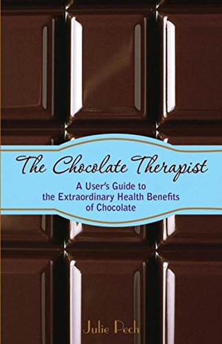 The Chocolate Therapist: A User's Guide to the Extraordinary Health Benefits of Chocolate by Julie Pech