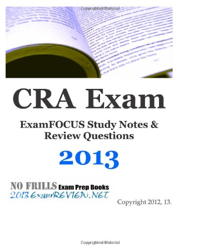 CRA Exam ExamFOCUS Study Notes & Review Questions 2013: Buil