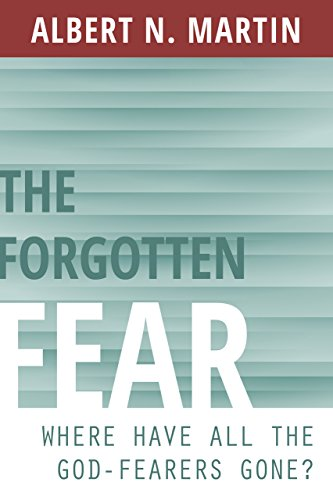 The Forgotten Fear: Where Have All the God-Fearers Gone? (By Grace We Have Been Saved Through Faith)