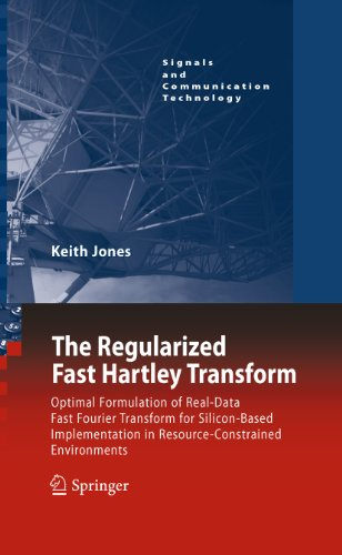 The Regularized Fast Hartley Transform: Optimal Formulation of Real-Data Fast Fourier Transform for Silicon-Based Implementation in Resource-Constrained ... (Signals and Communication Technology)