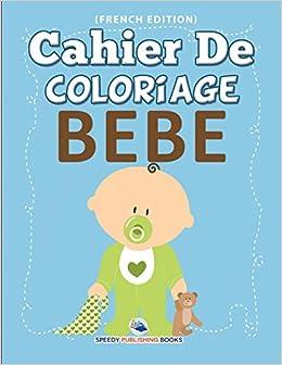 Amazonfr Cahier De Coloriage Bebe Speedy Publishing Llc