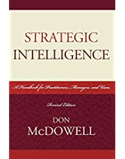 Strategic Intelligence: A Handbook for Practitioners, Managers, and Users (Revised)