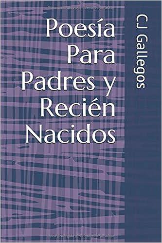 Poesía Para Padres y Recién Nacidos (Spanish Edition): C.J Gallegos ...