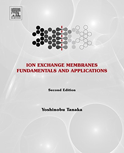 Ion Exchange Membranes: Fundamentals and Applications (Membrane Science and Technology Book 12)