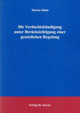 Die Verdachtskündigung unter Berücksichtigung einer gesetzlichen Regelung (Studienreihe Arbeitsrechtliche Forschungsergebnisse)