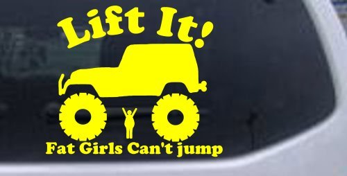 6in X 7in Yellow -- Lift It Fat Girls Cant Jump Jeep Off Road Car Window Wall Laptop Decal Sticker