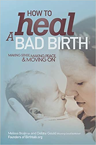 How To Heal A Bad Birth Making Sense Making Peace And Moving On By Melissa J Bruijn 2016 06 17 Amazon Co Uk Bruijn Melissa J 0781349594923 Books