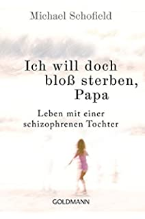 Papa Leben Mit Einer Schizophrenen Tochter ... Mutig Ich Will Doch Bloß Sterben Bücher Diverse Unterhaltungsliteratur