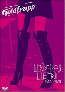Goldfrapp - Wonderful Electric - Live in London