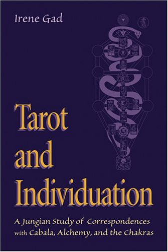 Tarot and Individuation: A Jungian Study of Correspondences with Cabala, Alchemy, and the Chakras