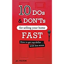 10 Dos & Don'ts For Selling Your Home FAST: How to get top dollar...with less stress