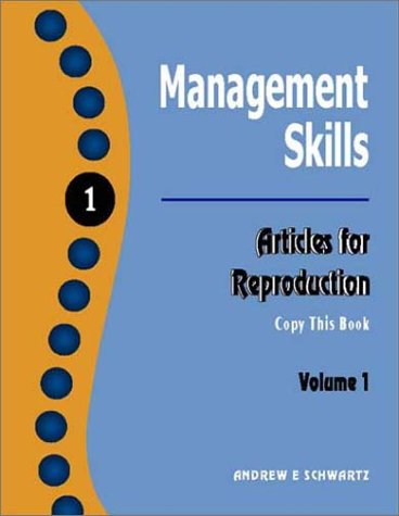 Management Skills Articles for Reproduction Volume 1: Copy this Book by A E Schwartz & Assoc