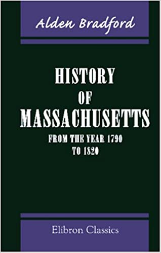 History of Massachusetts, from the Year 1790 to 1820