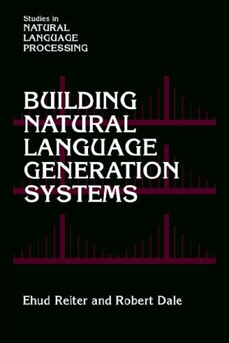 Building Natural Language Generation Systems (Studies in Natural Language Processing) by Ehud Reiter
