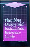 Plumbing Design and Installation Reference Guide, Tyler G. Hicks, 0070287880