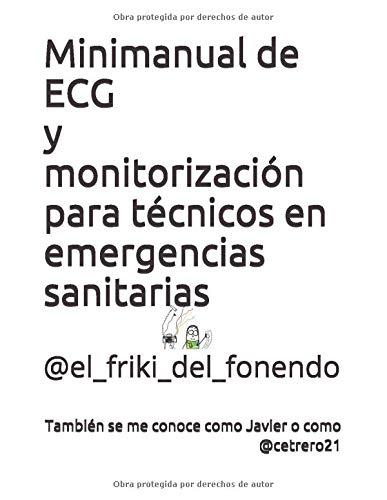 MINIMANUAL DE ECG Y MONITORIZACIÓN PARA EL TÉCNICO EN EMERGENCIAS: También se me conoce como @cetrero21 por del fonendo, TES El friki