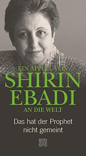 Ein Appell von Shirin Ebadi an die Welt: Das hat der Prophet nicht gemeint