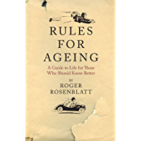 Rules for Ageing: A Guide to Life for Those Who Should Know Better