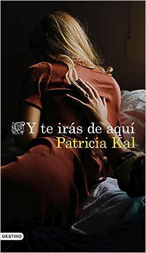 Y te irás de aquí de Patricia Kal