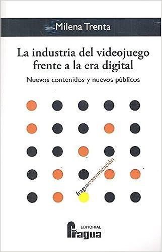 La industria del videojuego frente a la era digital. Nuevos contenidos y nuevos públicos Fragua Comunicación: Amazon.es: Milena TRENTA: Libros