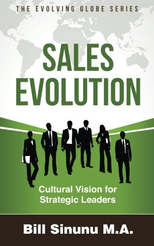 Sales Evolution: Cultural Vision for Strategic Leaders (Evolving Globe Series) (Volume 1)
