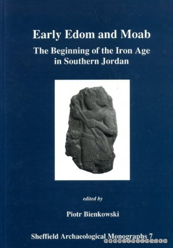 Early Edom and Moab: The Beginning of the Iron Age in Southern Jordan (Sheffield Archaeological (Early Iron)