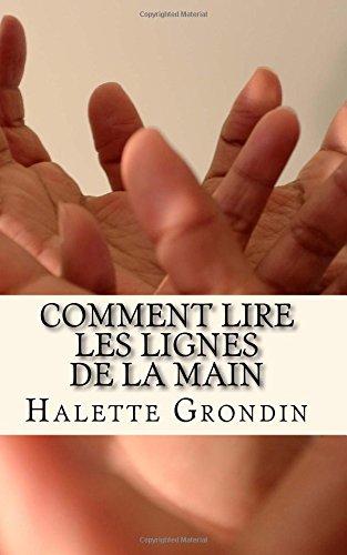 Comment lire les lignes de la main: Apprenez à interpréter ce qui se cache derrière les lignes de la paume de vos mains. (French Edition)