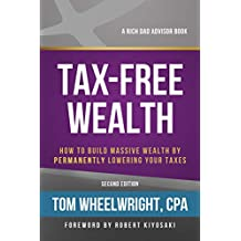 Tax-Free Wealth: How to Build Massive Wealth by Permanently Lowering Your Taxes (Rich Dad's Advisors (Paperback)) PDF