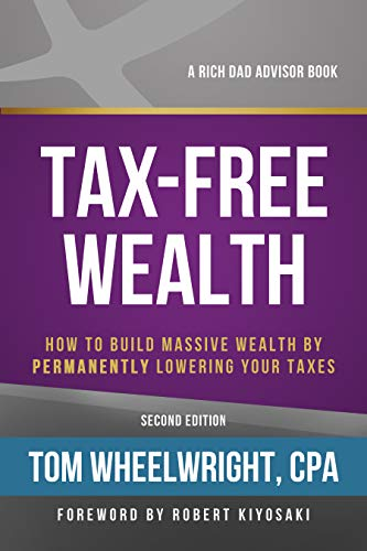 - Tax-Free Wealth: How to Build Massive Wealth by Permanently Lowering Your Taxes