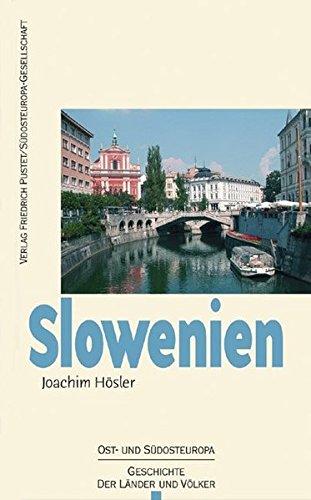 Slowenien: Von den Anfängen bis zur Gegenwart (Ost- und Südosteuropa)