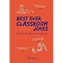 Best Ever Classroom Jokes: Because some of us never grow up