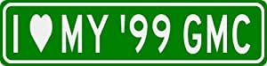 I Love My 1999 99 GMC SIERRA 1500 Sign - 4 x 18 Inches