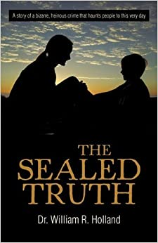 The Sealed Truth by Dr. William R. Holland (2011-04-19)