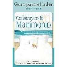 CONSTRUYENDO UN MATRIMONIO-GUIA PARA EL LIDER (Spanish: Leader's Guide) (Spanish Edition)