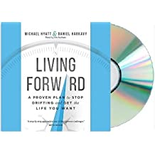 Living Forward Audiobook: Michael Hyatt Daniel Harkavy LIVING FORWARD Audio CD}