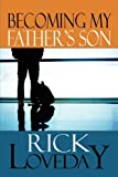 Becoming My Father's Son, Rick Loveday, 1607499401