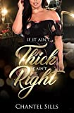 If It Ain't Thick It Ain't Right - Kindle edition by Sills, Chantel. Literature & Fiction Kindle eBooks @ Amazon.com.
