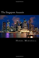 The Singapore Assassin: A Harol Marshall Political Thriller by Harol Marshall (2013-11-21)