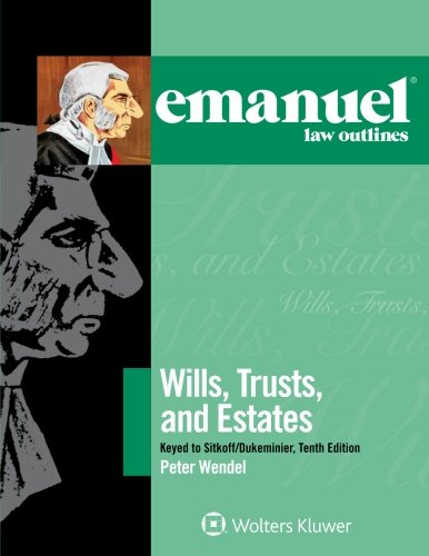 Emanuel Law Outlines for Wills, Trusts, and Estates Keyed to Sitkoff and Dukeminier by Wolters Kluwer