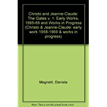 Christo and Jeanne-Claude: The Gates v. 1: Early Works, 1985-69 and Works in Progress
