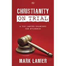 Christianity on Trial: A Top Lawyer Examines the Faith