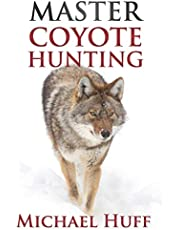 Master Coyote Hunting