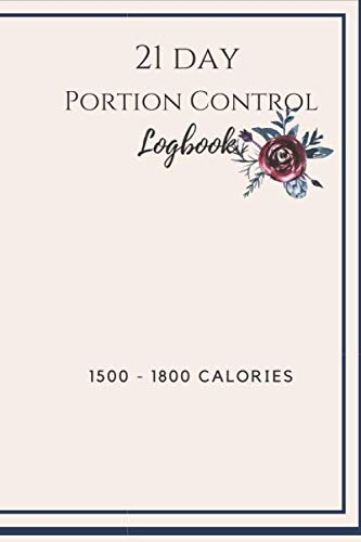 21 Day Portion Control Logbook 1500 - 1800 calories: A place to document your meal plan, gratitude, and workout.