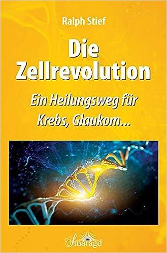 Die Zellrevolution: Ein Heilungsweg für Krebs, Glaukom...