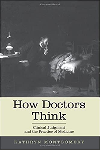 How Doctors Think: Clinical Judgment and the Practice of Medicine by Kathryn Montgomery (2012-11-01)