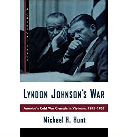 Book [(Lyndon Johnson's War: America's Cold War Crusade in Vietnam, 1945-1968 )] [Author: Michael H. Hunt] [Aug-1997]