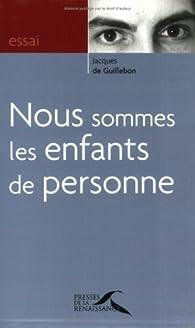 Nous sommes les enfants de personne par Jacques de Guillebon