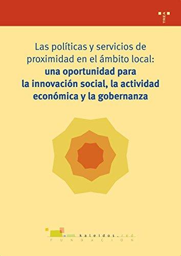 Las políticas y servicios de proximidad en el ámbito local: una oportunidad oportunidad para la innovación social, la actividad económica y la ... (Biblioteconomía y Administración Cultural) Fundación Kaleidos