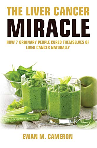 The Liver Cancer Miracle by Ewan M Cameron